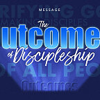 New Series - The Outcomes of Discipleship
