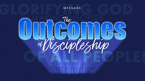 The Outcomes of Discipleship
